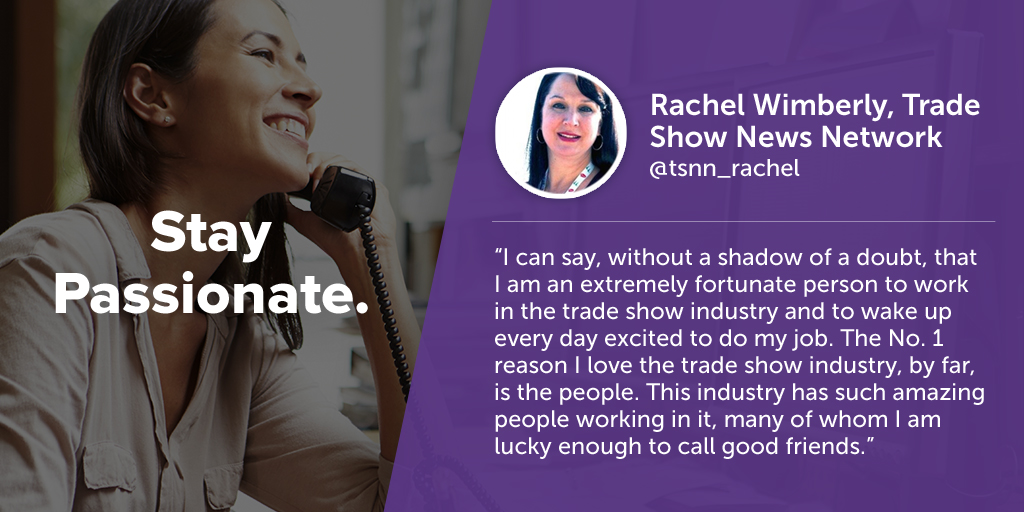 Inspiring quotes from event planners: Rachel Wimberly of TSNN says eventprofs must stay passionate.